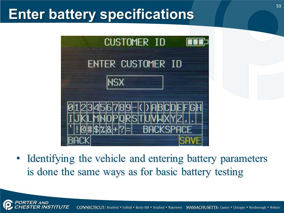 53 Enter battery specifications Identifying the vehicle and entering battery parameters is done the same ways as for basic battery testing
