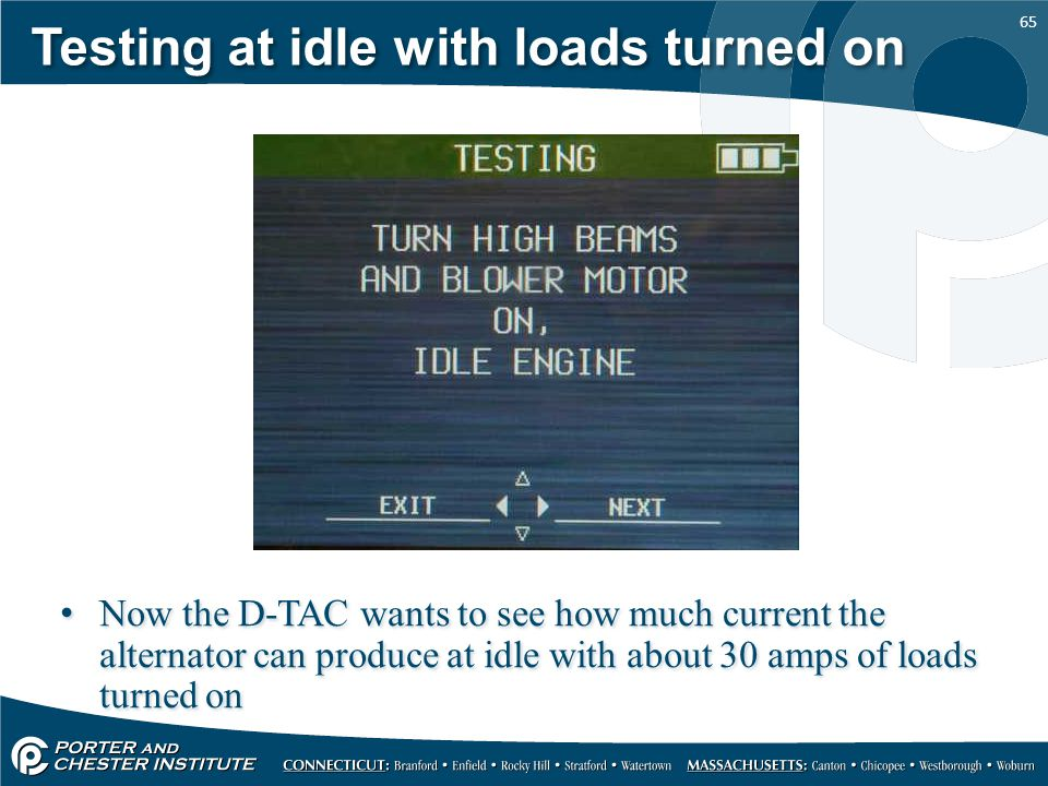 65 Testing at idle with loads turned on Now the D-TAC wants to see how much current the alternator can produce at idle with about 30 amps of loads turned on
