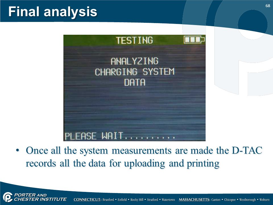 68 Final analysis Once all the system measurements are made the D-TAC records all the data for uploading and printing