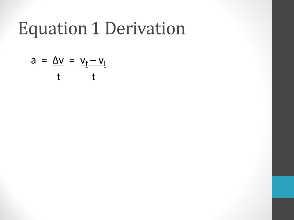 Equation 1 Derivation a = Δv = v f – v i t t