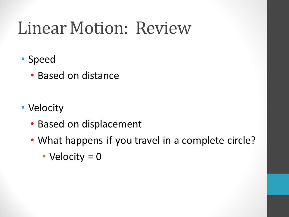 Linear Motion: Velocity Remember: v = x t Where v is velocity x is displacement t is time Unit m/s