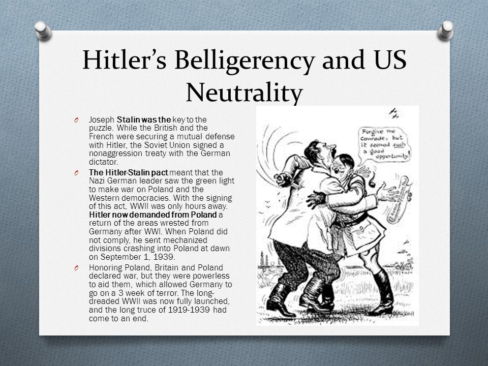 Hitler's Belligerency and US Neutrality O Joseph Stalin was the key to the puzzle. While the British and the French were securing a mutual defense wit