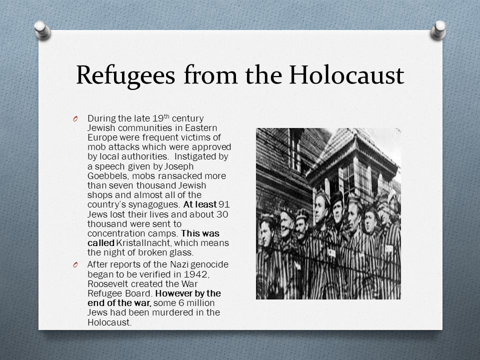 Refugees from the Holocaust O During the late 19 th century Jewish communities in Eastern Europe were frequent victims of mob attacks which were approved by local authorities.
