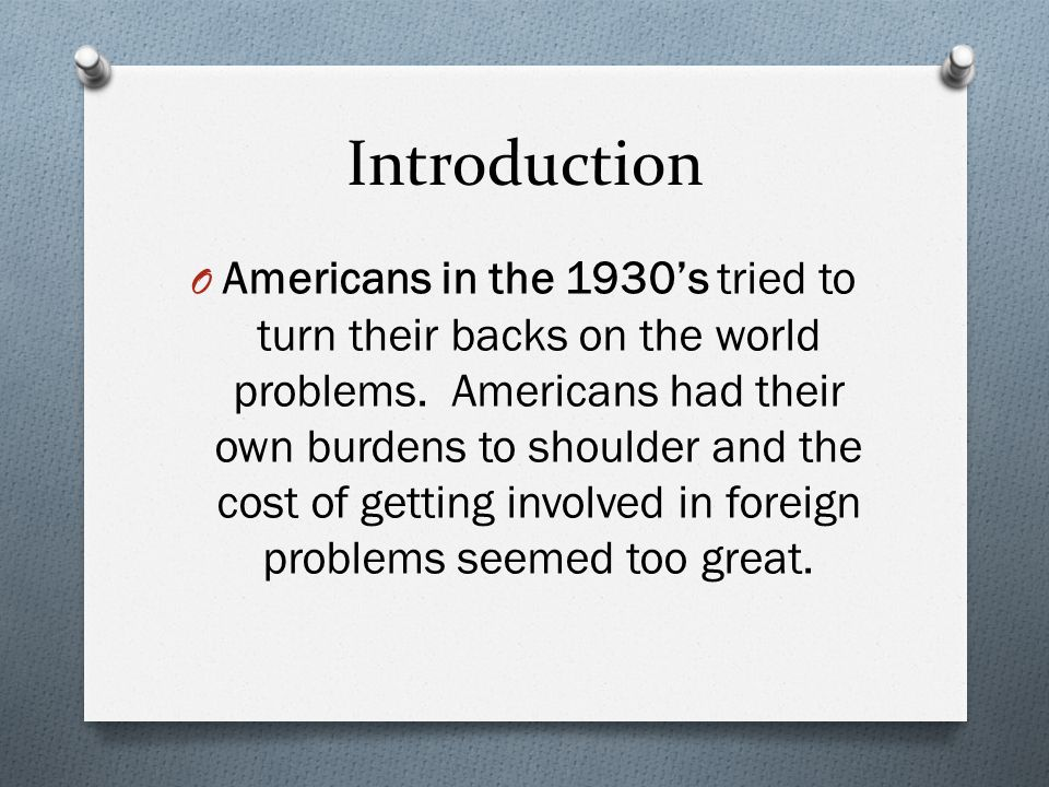 Introduction O Americans in the 1930's tried to turn their backs on the world problems.