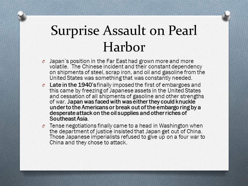 Surprise Assault on Pearl Harbor O Japan's position in the Far East had grown more and more volatile.