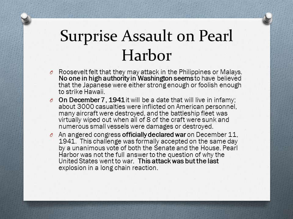 Surprise Assault on Pearl Harbor O Roosevelt felt that they may attack in the Philippines or Malays.