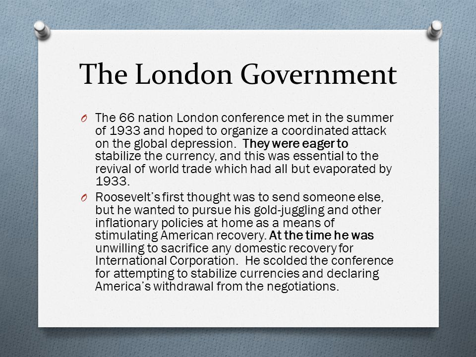 The London Government O The 66 nation London conference met in the summer of 1933 and hoped to organize a coordinated attack on the global depression.