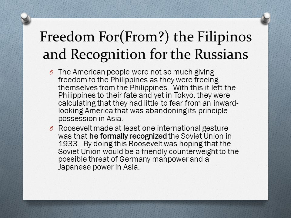 Freedom For(From?) the Filipinos and Recognition for the Russians O The American people were not so much giving freedom to the Philippines as they wer