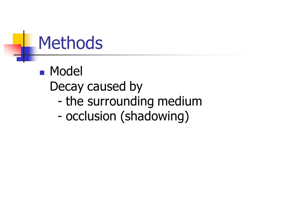 Methods Model Decay caused by - the surrounding medium - occlusion (shadowing)