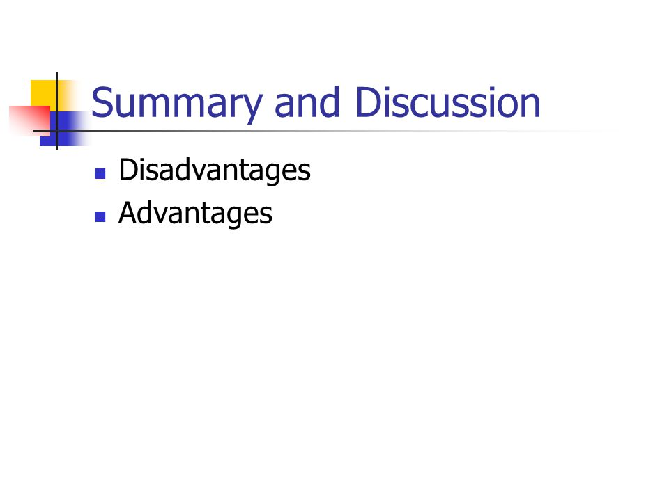 Summary and Discussion Disadvantages Advantages