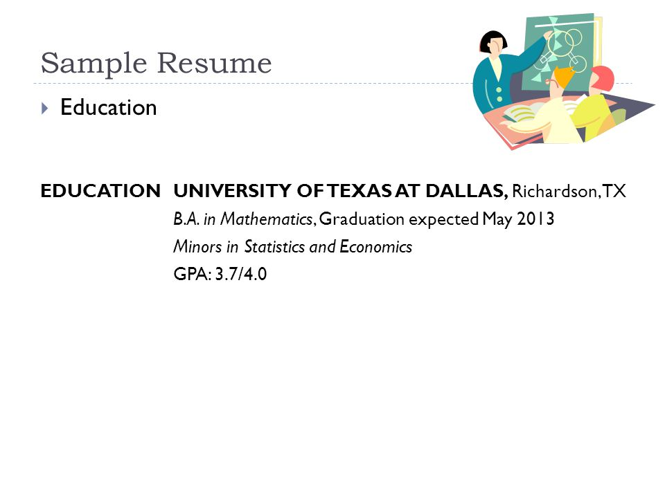 Sample Resume  Education EDUCATION UNIVERSITY OF TEXAS AT DALLAS, Richardson, TX B.A.