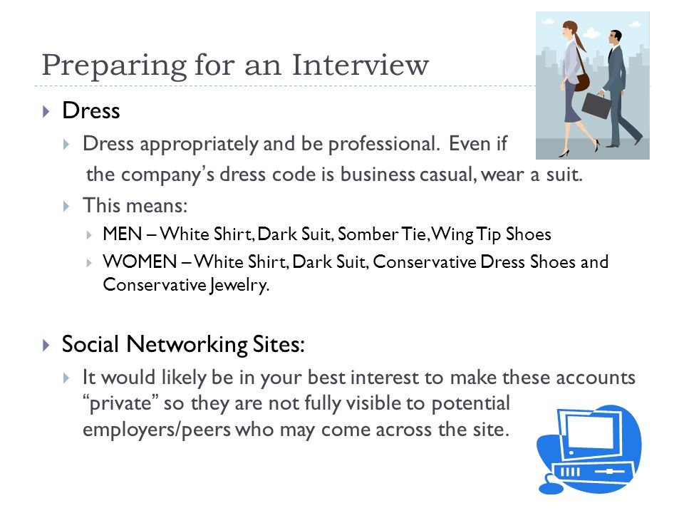 Preparing for an Interview  Dress  Dress appropriately and be professional.
