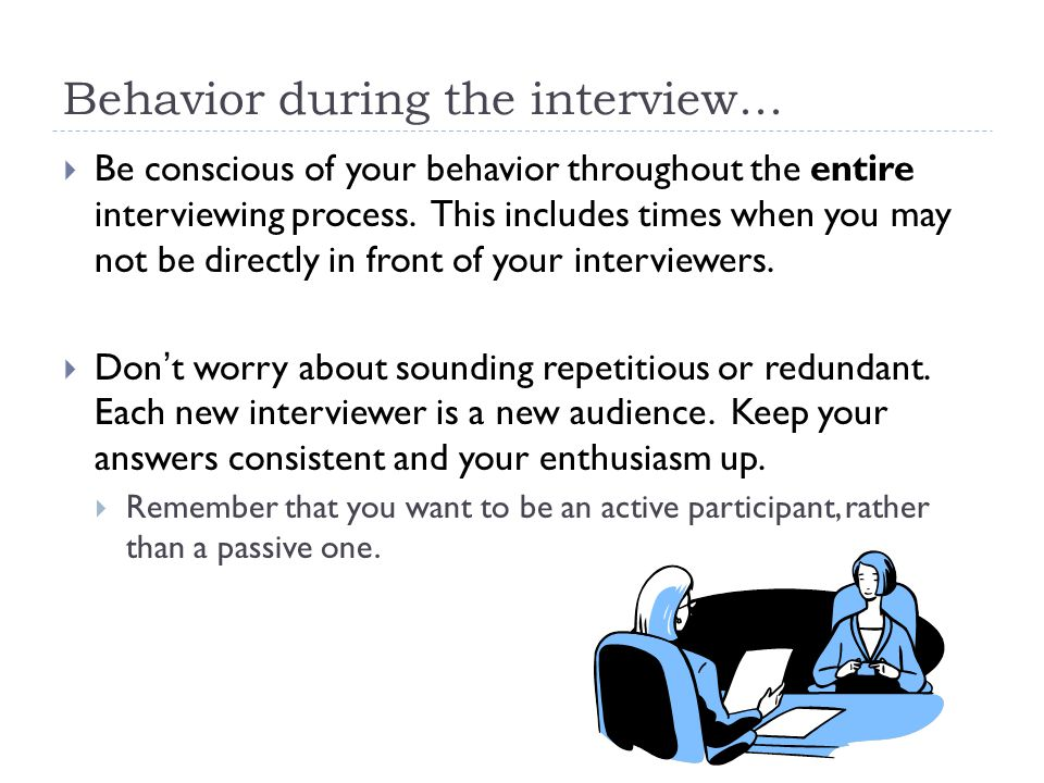Behavior during the interview...