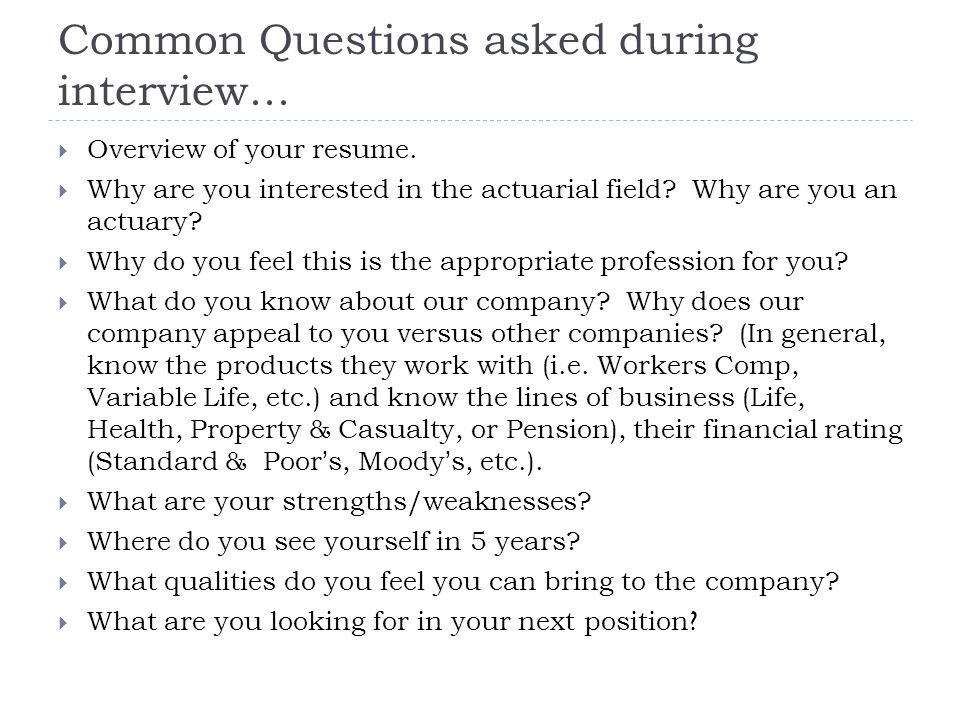 Common Questions asked during interview...  Overview of your resume.