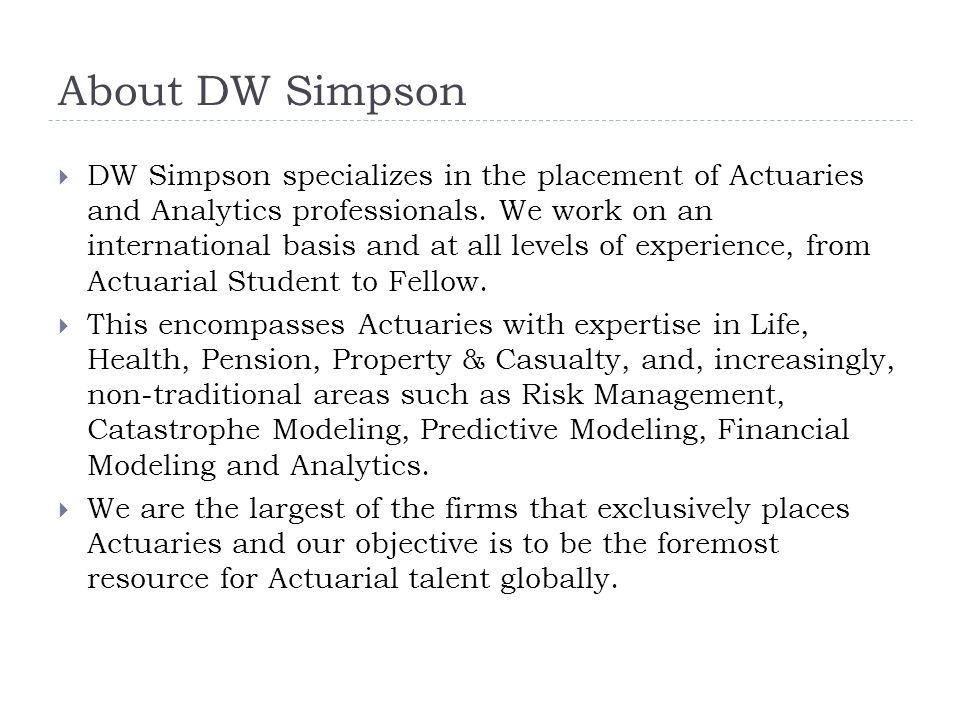 About DW Simpson  DW Simpson specializes in the placement of Actuaries and Analytics professionals.