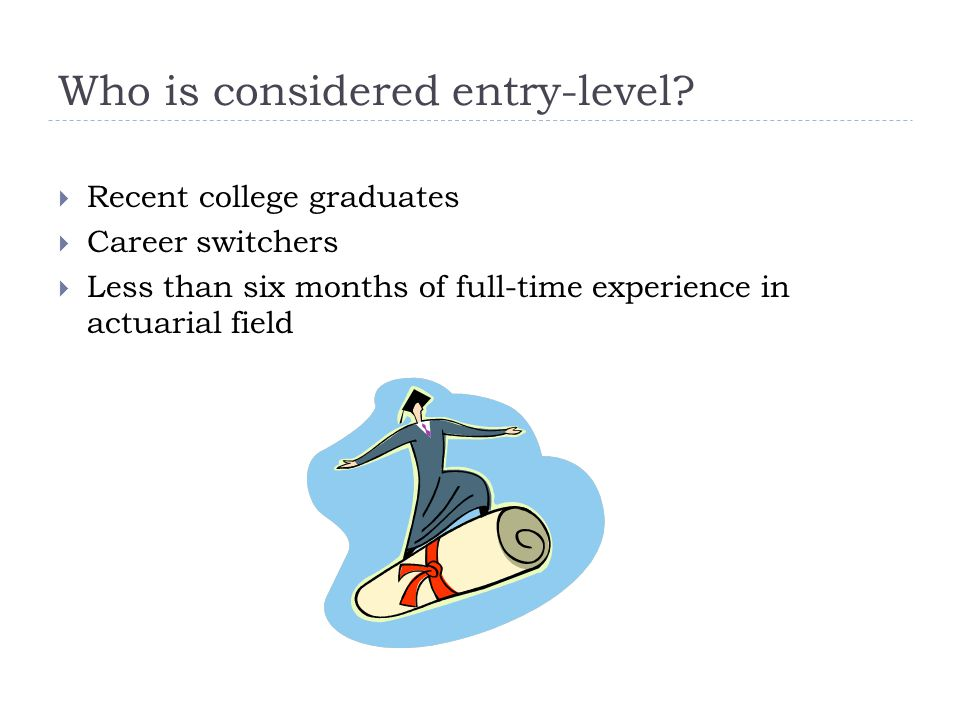 Who is considered entry-level.