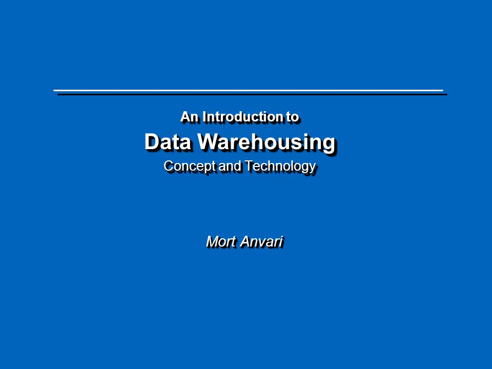 An Introduction to Data Warehousing Concept and Technology Mort Anvari