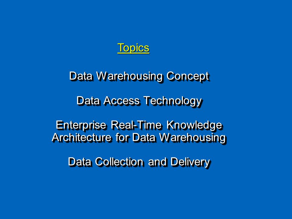 Data Warehousing Concept Data Access Technology Enterprise Real-Time Knowledge Architecture for Data Warehousing Data Collection and Delivery Data Warehousing Concept Data Access Technology Enterprise Real-Time Knowledge Architecture for Data Warehousing Data Collection and Delivery Topics