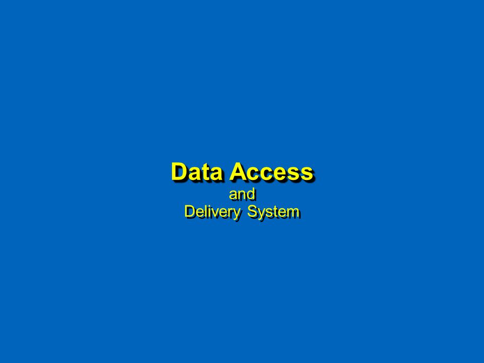 Data Access Data Access and Delivery System
