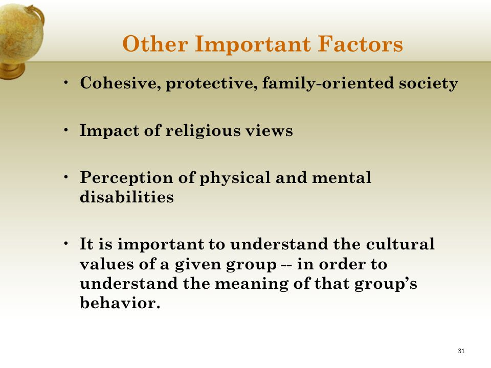 31 Other Important Factors Cohesive, protective, family-oriented society Impact of religious views Perception of physical and mental disabilities It i