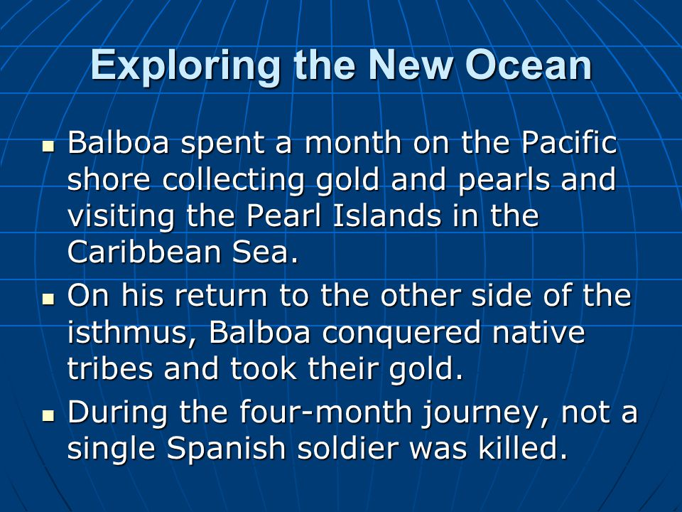 Exploring the New Ocean Balboa spent a month on the Pacific shore collecting gold and pearls and visiting the Pearl Islands in the Caribbean Sea. Balb