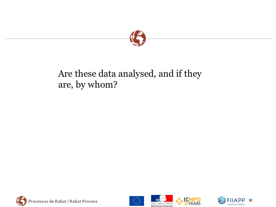 Processus de Rabat / Rabat Process Are these data analysed, and if they are, by whom?
