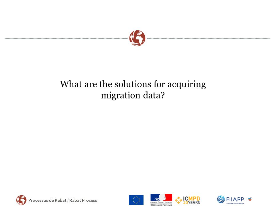 Processus de Rabat / Rabat Process What are the solutions for acquiring migration data