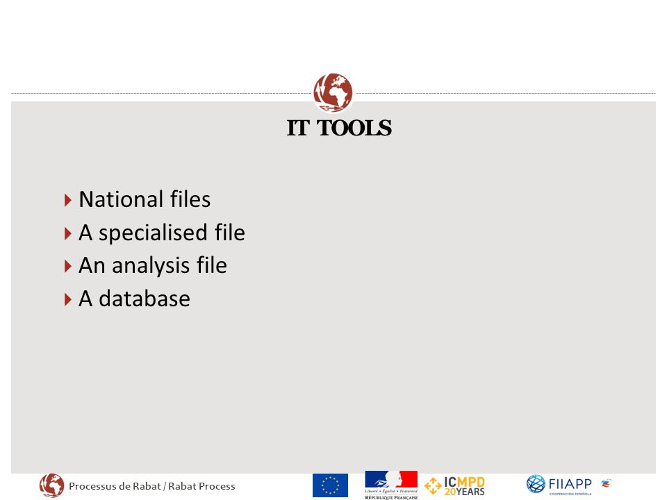 Processus de Rabat / Rabat Process IT TOOLS  National files  A specialised file  An analysis file  A database
