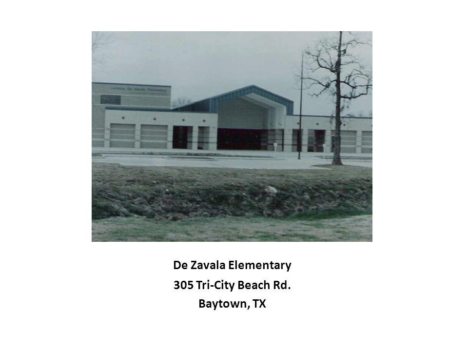 De Zavala Elementary 305 Tri-City Beach Rd. Baytown, TX