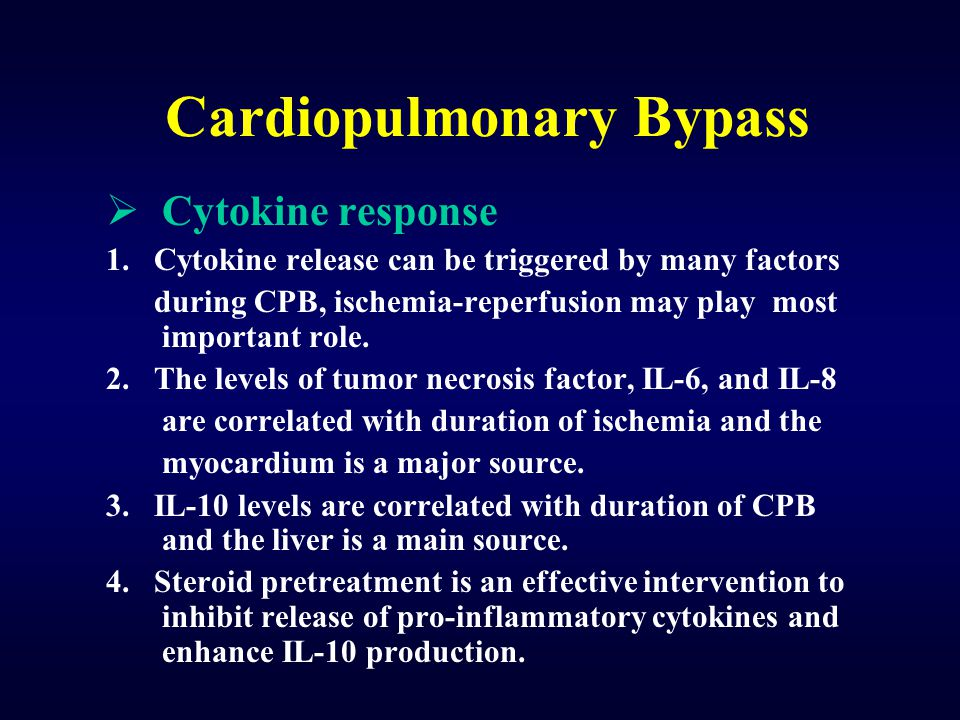 Cardiopulmonary Bypass  Cytokine response 1. Cytokine release can be triggered by many factors during CPB, ischemia-reperfusion may play most importa