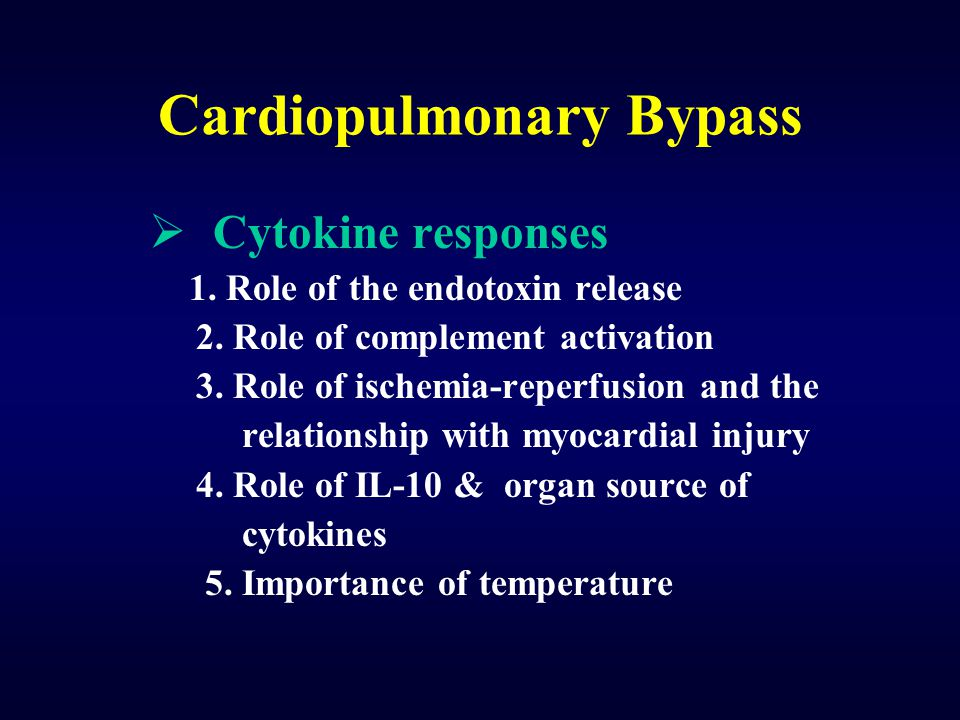 Cardiopulmonary Bypass  Cytokine responses 1. Role of the endotoxin release 2. Role of complement activation 3. Role of ischemia-reperfusion and the