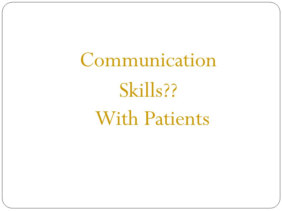 Communication Skills?? With Patients