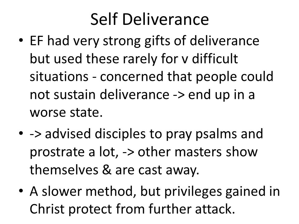 Self Deliverance EF had very strong gifts of deliverance but used these rarely for v difficult situations - concerned that people could not sustain deliverance -> end up in a worse state.