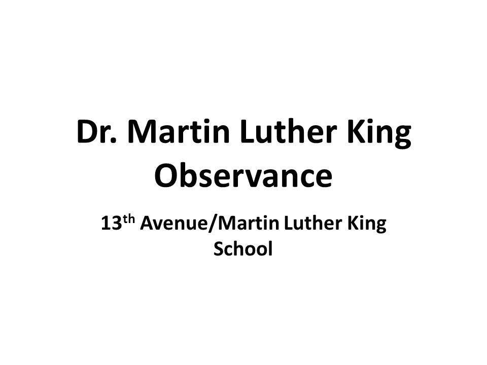 Dr. Martin Luther King Observance 13 th Avenue/Martin Luther King School