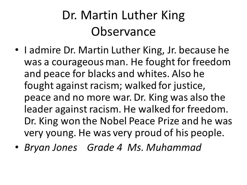 I admire Dr. Martin Luther King, Jr. because he was a courageous man.