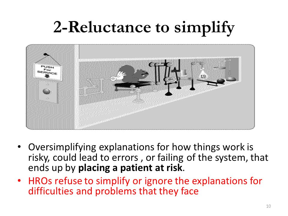 2-Reluctance to simplify Oversimplifying explanations for how things work is risky, could lead to errors, or failing of the system, that ends up by pl