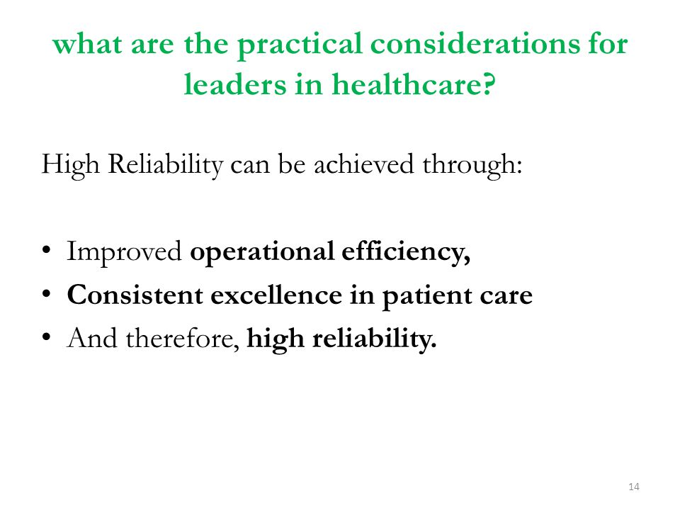 what are the practical considerations for leaders in healthcare? High Reliability can be achieved through: Improved operational efficiency, Consistent