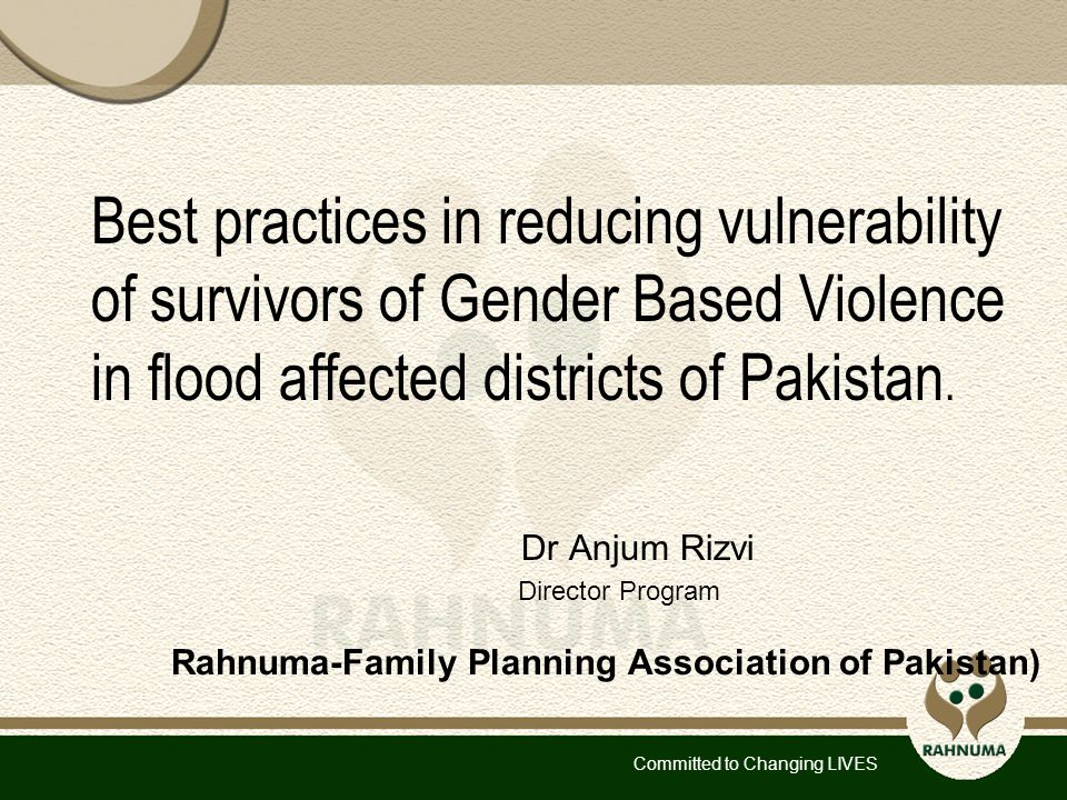Committed to Changing LIVES Best practices in reducing vulnerability of survivors of Gender Based Violence in flood affected districts of Pakistan.