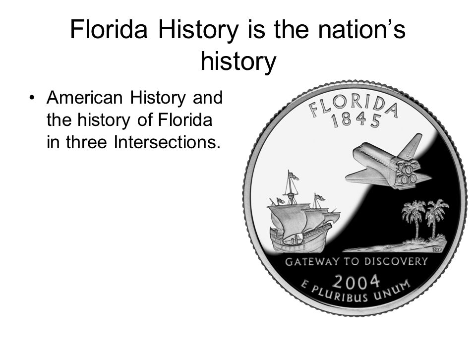 Florida History is the nation's history American History and the history of Florida in three Intersections.