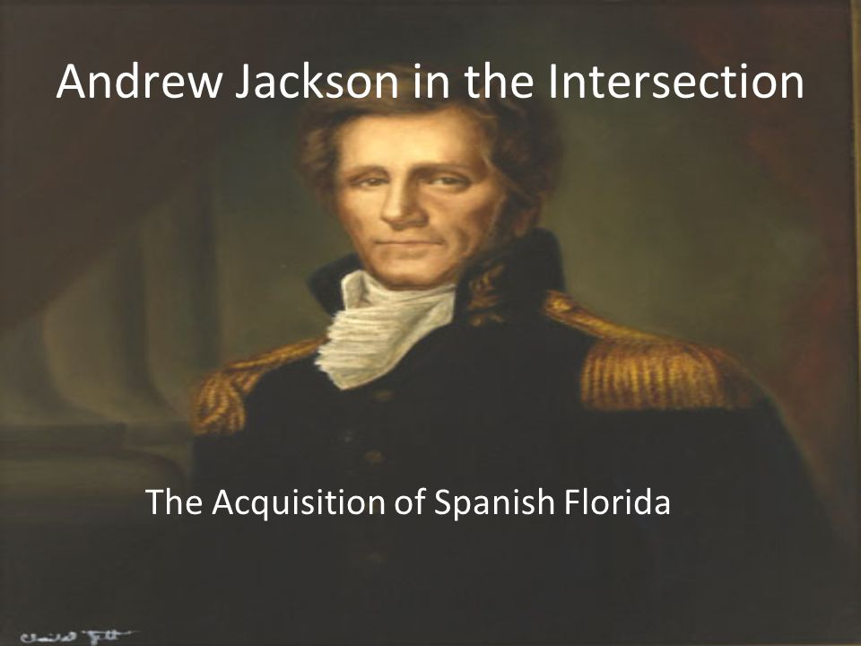 Andrew Jackson in the Intersection The Acquisition of Spanish Florida