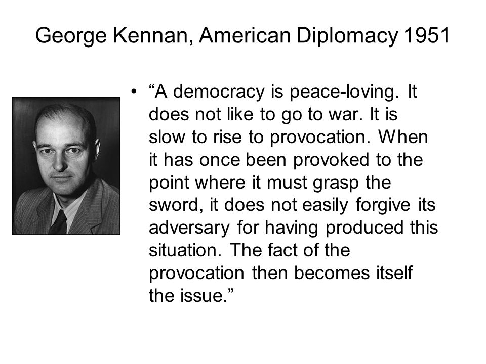 George Kennan, American Diplomacy 1951 A democracy is peace-loving.