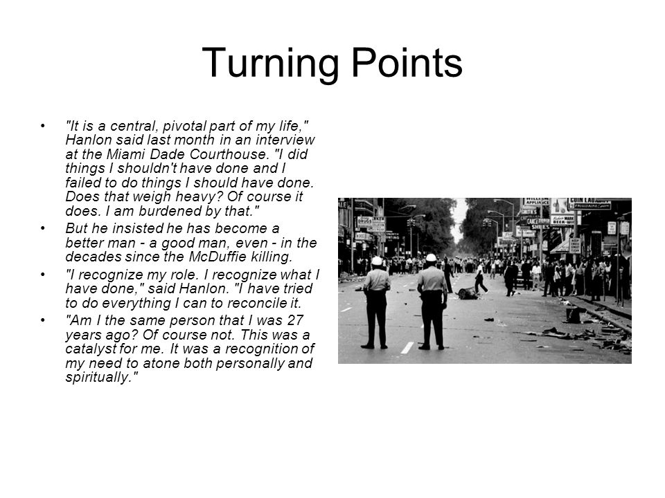 Turning Points It is a central, pivotal part of my life, Hanlon said last month in an interview at the Miami Dade Courthouse.