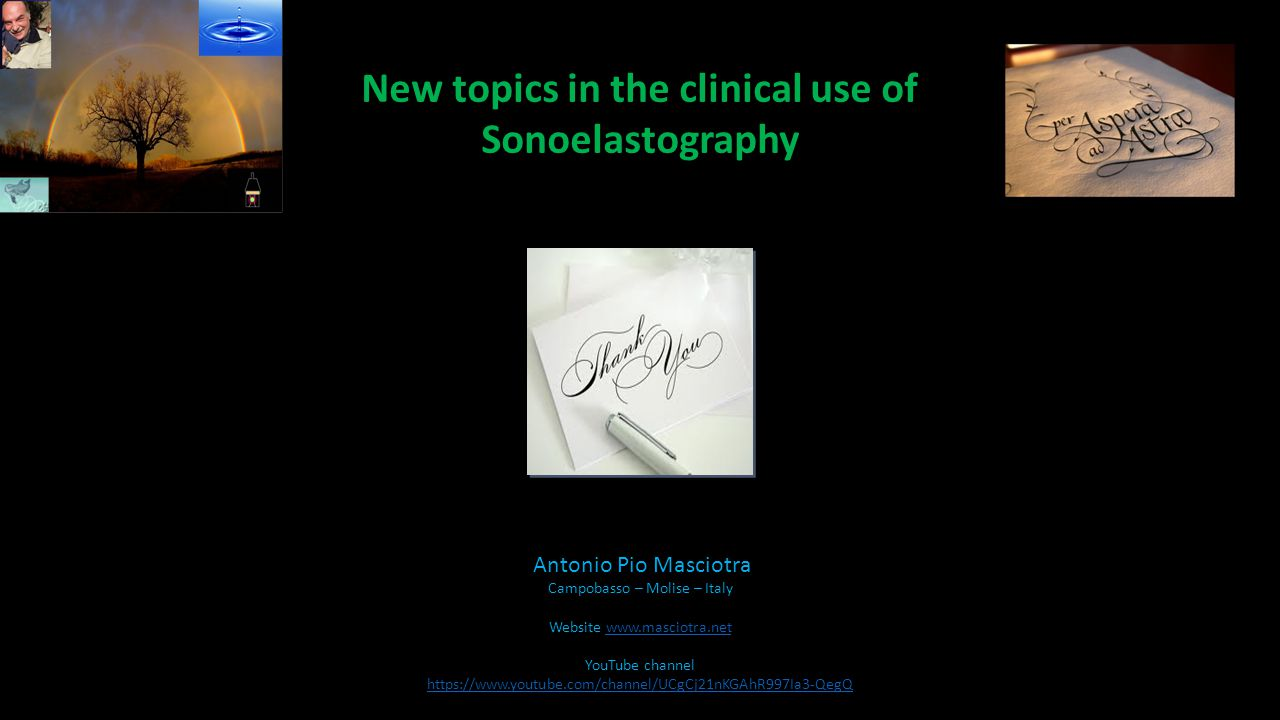 New topics in the clinical use of Sonoelastography Antonio Pio Masciotra Campobasso – Molise – Italy Website www.masciotra.netwww.masciotra.net YouTube channel https://www.youtube.com/channel/UCgCj21nKGAhR997Ia3-QegQ