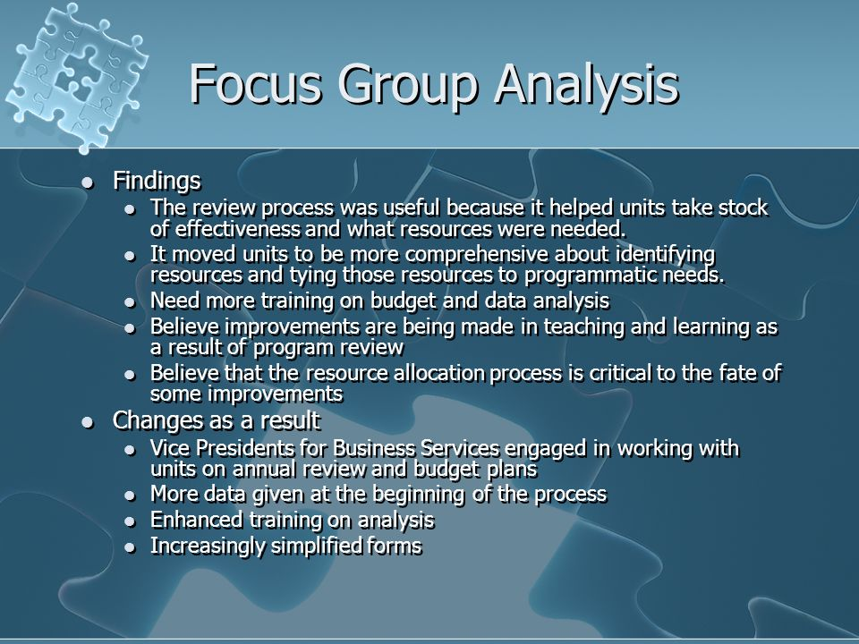Focus Group Analysis Findings The review process was useful because it helped units take stock of effectiveness and what resources were needed.