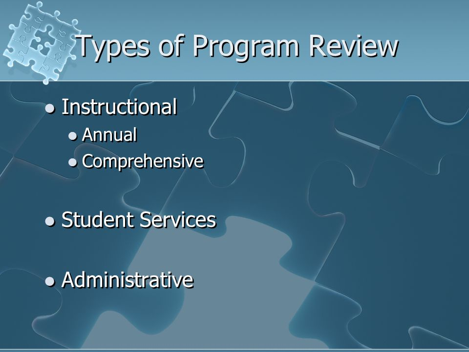 Types of Program Review Instructional Annual Comprehensive Student Services Administrative Instructional Annual Comprehensive Student Services Administrative