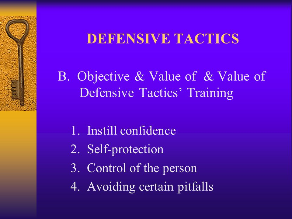 DEFENSIVE TACTICS C.Learning & Safety Precautions 1.