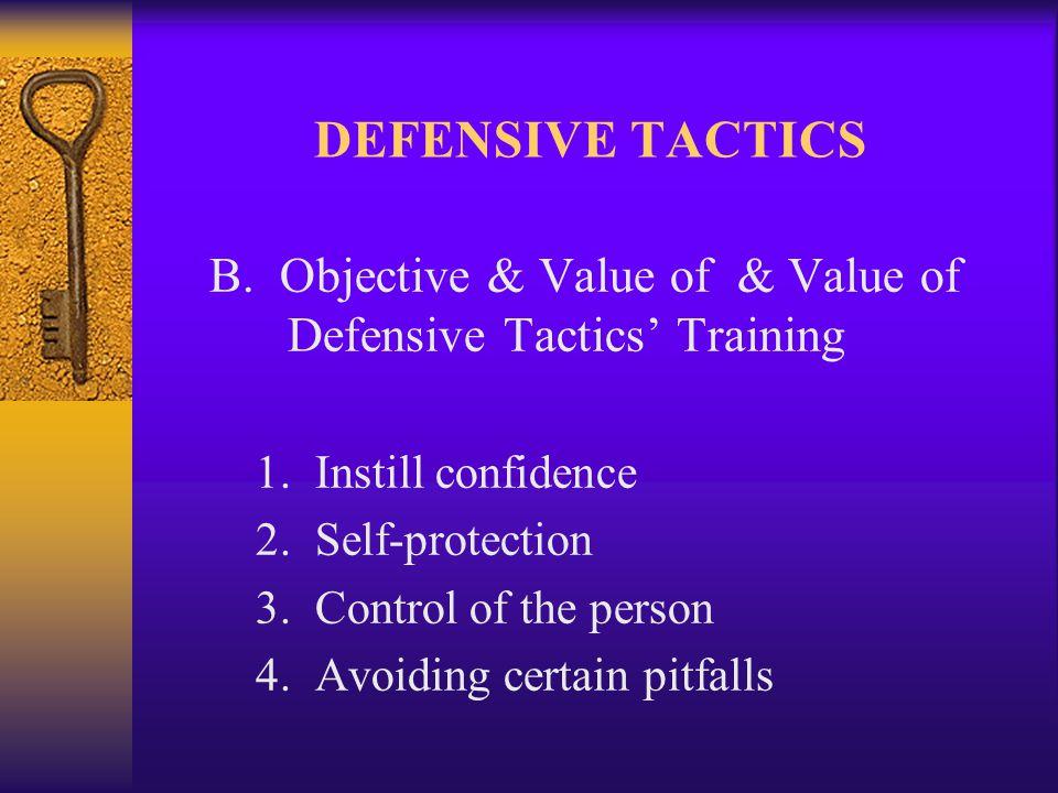 DEFENSIVE TACTICS I.Personal weapons 1. Head 2. Hand 3. Elbow 4. Knee 5. Foot