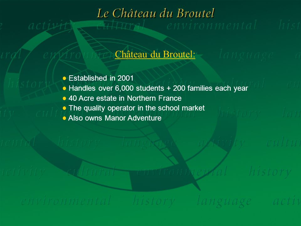 Le Château du Broutel has a capacity of 230 students: ● 3 Separate accommodation blocks - The Ecurie - The Normandy Barn - Le Ch â teau ● Teachers rooms adjacent to students rooms ● Duty Instructor per building (24 hours) ● Schools stay together: eat, sleep and do activities ● Atmosphere like a mini Olympic village