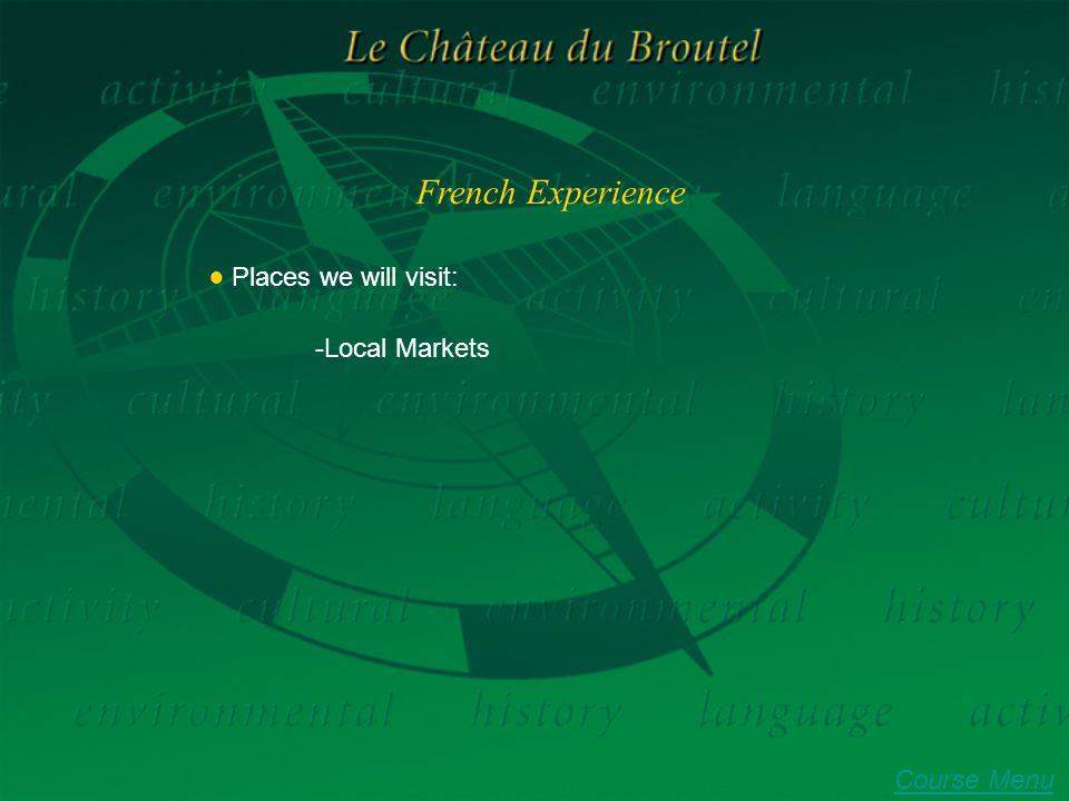 French Experience ● Places we will visit: -Local Markets Course Menu