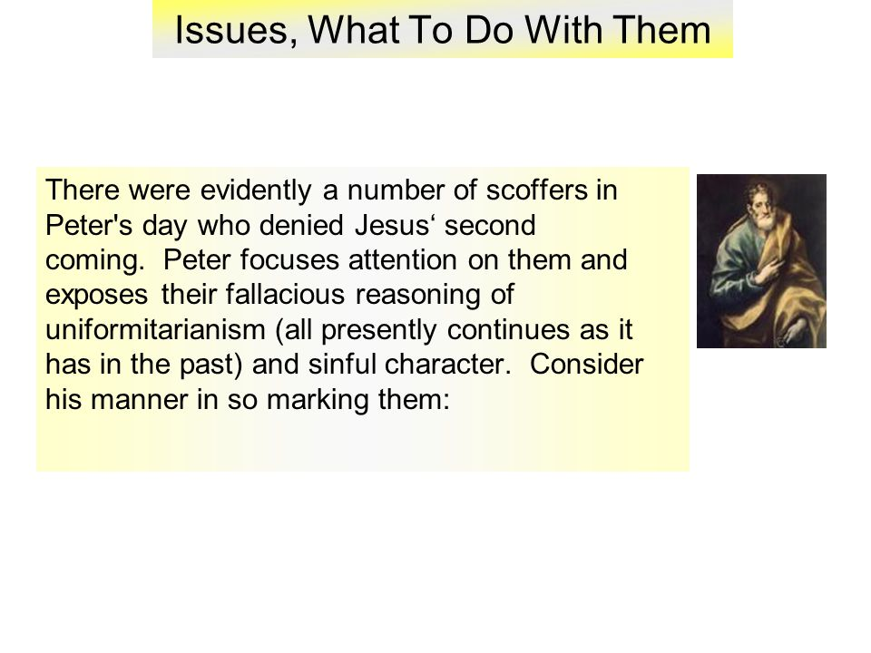 Issues, What To Do With Them There were evidently a number of scoffers in Peter s day who denied Jesus' second coming.